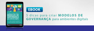 """Baixe o e-book """"5 dicas para criar modelos de governança para ambientes digitais"""""""
