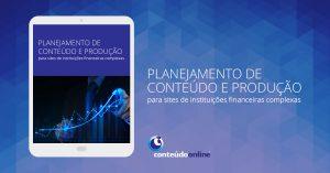 [Whitepaper] Planejamento de conteúdo e produção para sites de instituições financeiras